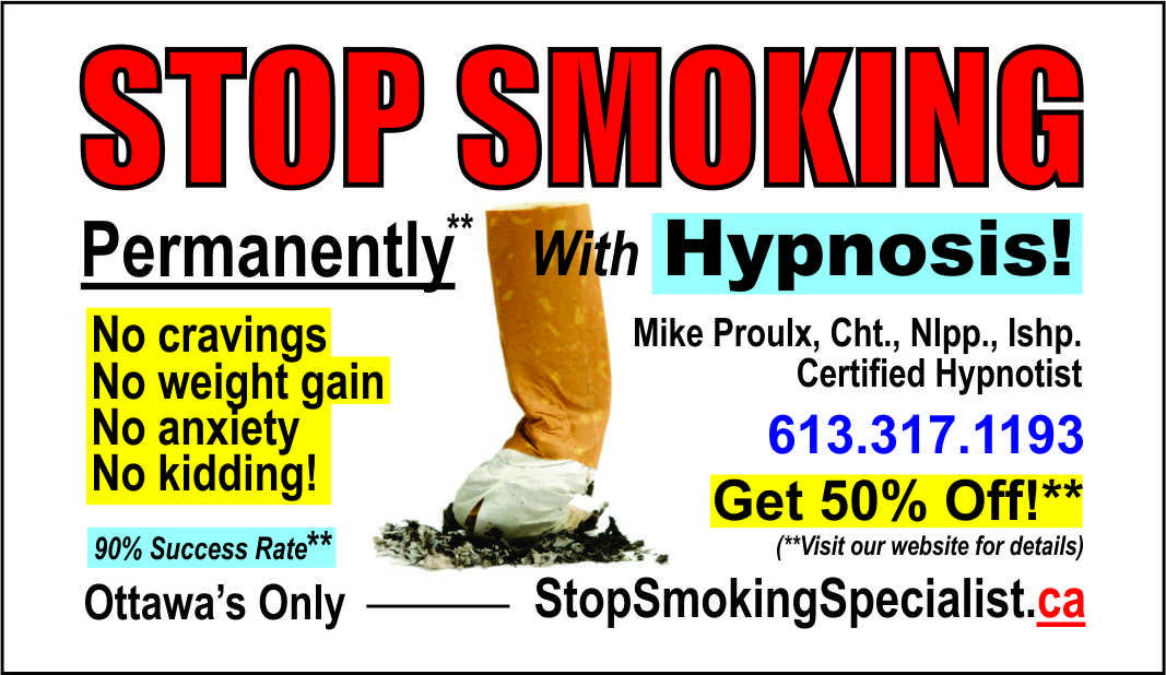 Hypnosis. Stop smoking. NO cravings. No weight gain. No anxiety. No kidding. 90% success rate. Ottawa's only Stop Smoking Specialist. Mike Proulx, Certified Hypnotist. 613-317-1193